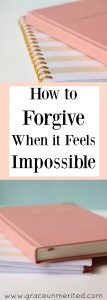 How to forgive when it feels impossible